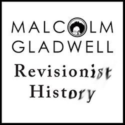 Revisionist History - Malcolm Gladwell