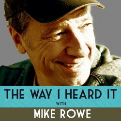 The Way I Heard It with Mike Rowe